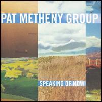 Speaking of Now - Pat Metheny Group