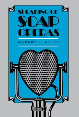 Speaking of Soap Operas - Allen, Robert C, M.D., and Kirk, Robin