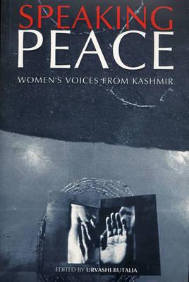 Speaking Peace: Women's Voices from Kashmir - Butalia, Urvashi (Editor)