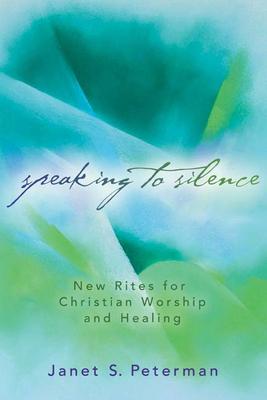 Speaking to Silence - Peterman, Janet S