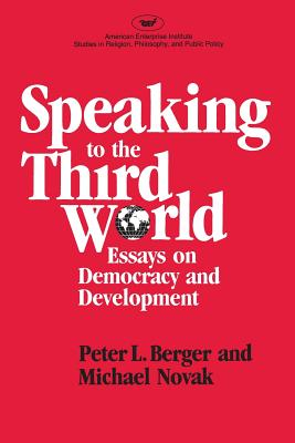 Speaking to the Third World: Essays on Democracy and Development - Berger, and Berger, Peter L, and Novak, Michael