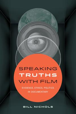 Speaking Truths with Film: Evidence, Ethics, Politics in Documentary - Nichols, Bill