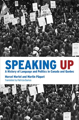 Speaking Up: A History of Language and Politics in Canada and Quebec - Martel, Marcel, and P?quet, Martin