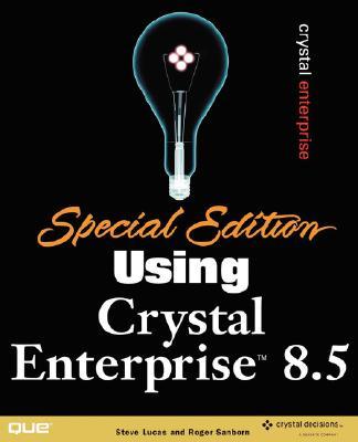 Special Edition Using Crystal Enterprise 8.5 - Lucas, Steve, and Sanborn, Roger