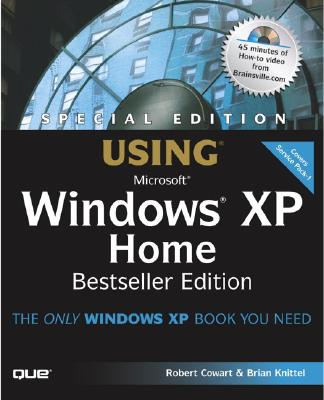 Special Edition Using Windows XP Home Edition, Bestseller Edition - Cowart, Robert, and Knittel, Brian