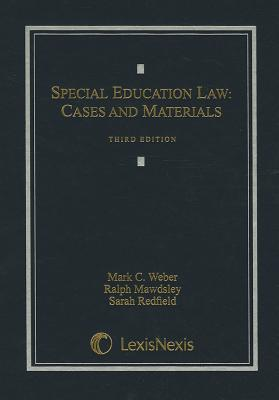 Special Education Law: Cases and Materials - Weber, Mark C, and Mawdsley, Ralph, and Redfield, Sarah