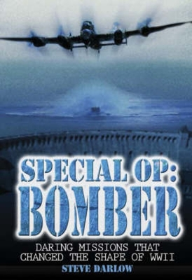 Special Op: Bomber: Daring Missions That Changed the Shape of WWII - Darlow, Steve