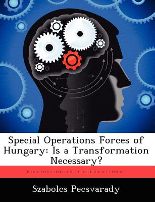 Special Operations Forces of Hungary: Is a Transformation Necessary? - Pecsvarady, Szabolcs