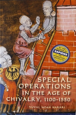 Special Operations in the Age of Chivalry, 1100-1550 - Harari, Yuval Noah, Dr.