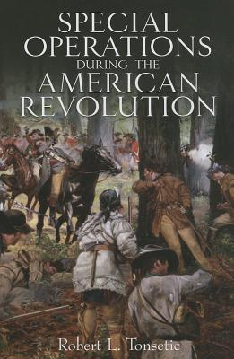 Special Operations in the American Revolution - Tonsetic, Robert L