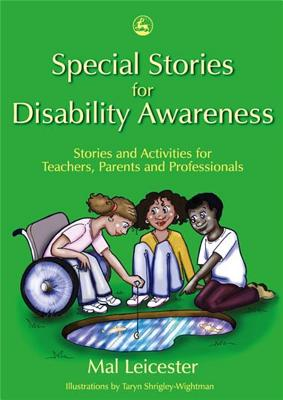 Special Stories for Disability Awareness: Stories and Activities for Teachers, Parents and Professionals - Leicester, Mal, Professor