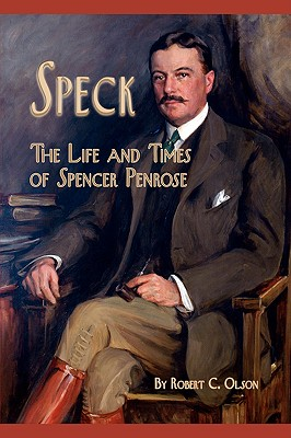 Speck - The Life and Times of Spencer Penrose - Olson, Robert C