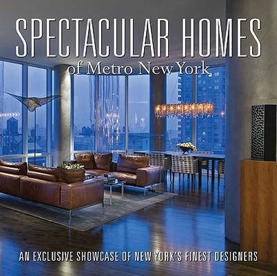 Spectacular Homes of Metro New York: An Exclusive Showcase of New York's Finest Designers - Weko, Amanda Gibney (Editor), and Ennis, Phillip (Photographer)