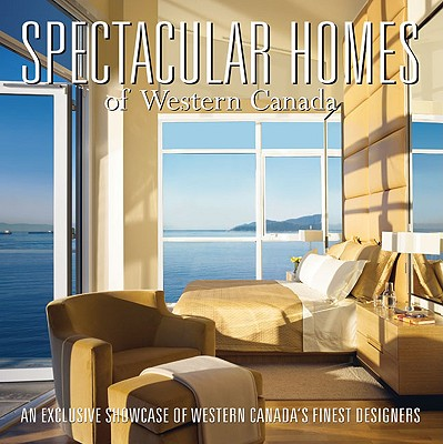 Spectacular Homes of Western Canada: An Exclusive Showcase of Western Canada's Finest Designers - Panache Partners LLC (Creator)