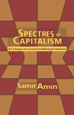 Spectres of Capitalism: A Critique of Current Intellectual Fashions - Amin, Samir