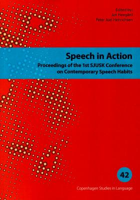 Speech in Action: Proceedings of the 1st SJUSK Conference on Contemporary Speech Habits - Heegard, Jan (Editor), and Henrichsen, Peter Juel (Editor)