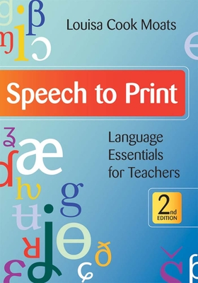 Speech to Print: Language Essentials for Teachers, Second Edition - Moats, Louisa Cook