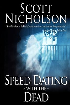 Speed Dating with the Dead - Nicholson, Scott