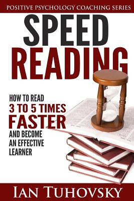Speed Reading: How To Read 3-5 Times Faster And Become an Effective Learner - Tuchovsky, Ian