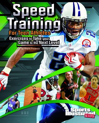 Speed Training for Teen Athletes: Exercises to Take Your Game to the Next Level - Frederick, Shane, and Inkrott, Thomas (Consultant editor)