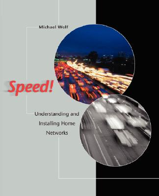 Speed! Understanding and Installing Home Networks - Wolf, Michael