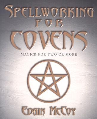 Spellworking for Covens: Magick for Two or More - McCoy, Edain