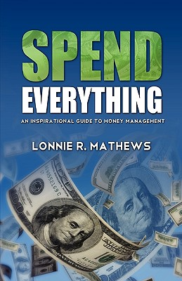 Spend Everything - Mathews, Lonnie R