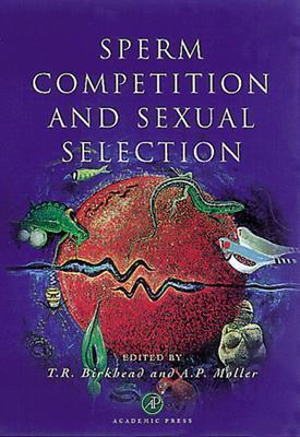 Sperm Competition and Sexual Selection - Birkhead, Tim R (Editor), and Mller, Anders Pape (Editor)