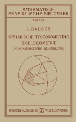 Spharische Trigonometrie Kugelgeometrie in Konstruktiver Behandlung - Balser, L