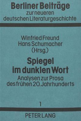 Spiegel Im Dunklen Wort: Analysen Zur Prosa Des Fruehen 20. Jahrhunderts - Freund, Winfried (Editor), and Schumacher, Hans (Editor)