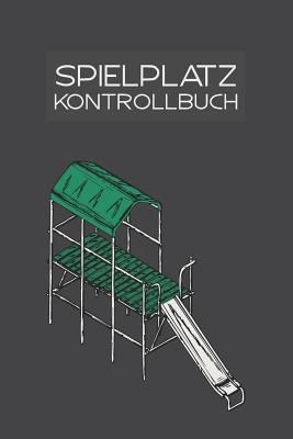 Spielplatz Kontrollbuch: 120 Seiten Tabellarische Aufzeichnungsvorlagen - Seubert, Rudi