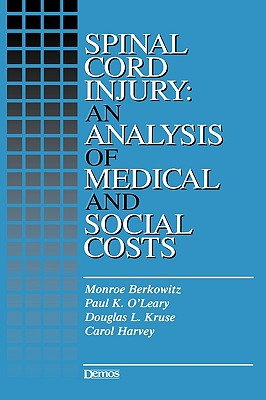 Spinal Cord Injury: An Analysis of Medical and Social Costs - O'Leary, Paul K, and Kruse, Douglas L, and Berkowitz, Monroe, Dr., PhD