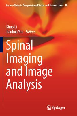Spinal Imaging and Image Analysis - Li, Shuo, (As (Editor), and Yao, Jianhua (Editor)