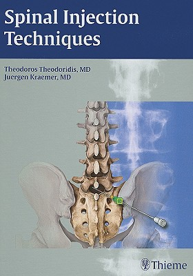 Spinal Injection Techniques - Theodoridis, Theodoros, and Kraemer, Juergen, and Kramer, Jurgen