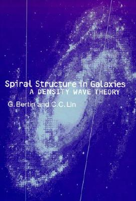 Spiral Structure in Galaxies - Bertin, Giuseppe, and C C Lin, and Lin, C C