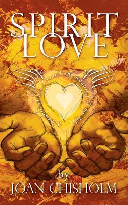 Spirit Love: A Memoir of Transformation - Chisholm, Joan