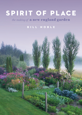 Spirit of Place: The Making of a New England Garden - Noble, Bill
