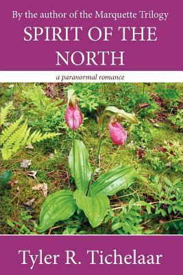 Spirit of the North: A Paranormal Romance - Tichelaar, Tyler R