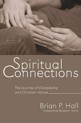 Spiritual Connections: The Journey of Discipleship and Christian Values - Hall, Brian P, and Tonna, Benjamin (Foreword by)