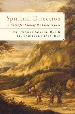 Spiritual Direction: A Guide for Sharing the Father's Love - Hicks, Boniface, and Acklin, Fr Thomas, and Hicks, Fr Boniface