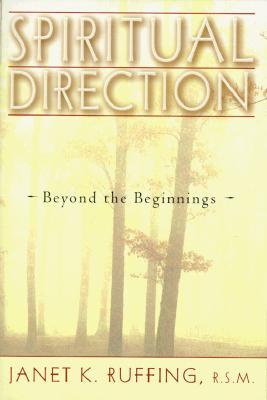 Spiritual Direction: Beyond the Beginnings - Ruffing, Janet K, R.S.M.