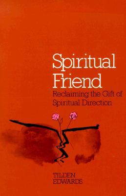 Spiritual Friend: Reclaiming the Gift of Spiritual Direction - Edwards, Tilden