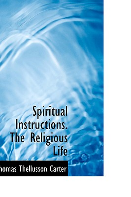Spiritual Instructions. the Religious Life - Carter, Thomas Thellusson