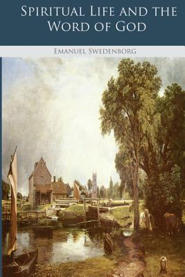 Spiritual Life and the Word of God - Swedenborg, Emanuel