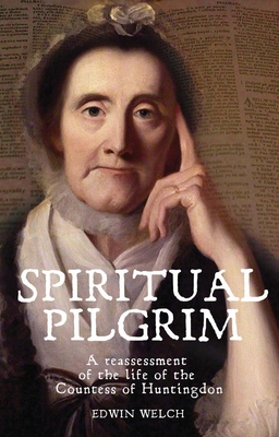 Spiritual Pilgrim: A Reassessment of the Life of the Countess of Huntingdon - Welch, Edwin