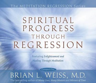 Spiritual Progress Through Regression - Weiss, Brian L, M D