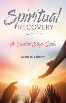 Spiritual Recovery: A Twelve-Step Guide - Schmarr, Grant R