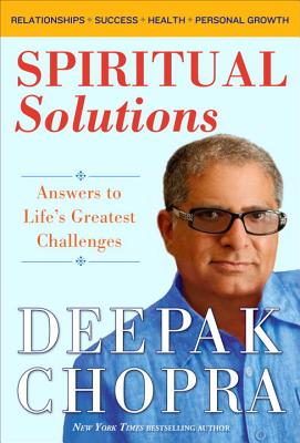 Spiritual Solutions: Answers to Life's Greatest Challenges - Chopra, Deepak, M D