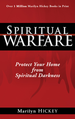 Spiritual Warfare: Protect Your Home from Spiritual Darkness - Hickey, Marilyn