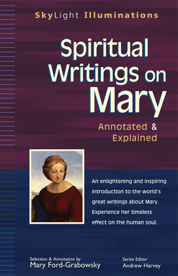 Spiritual Writings on Mary: Annotated & Explained - Ford-Grabowsky, Mary (Commentaries by), and Harvey, Andrew, PhD (Foreword by)